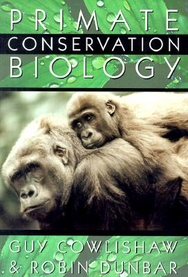 Primate Conservation Biology By Cowlishaw, Guy/ Dunbar, Robin